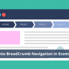 Magento BreadCrumb Navigation in Ecommerce - What You Should Know