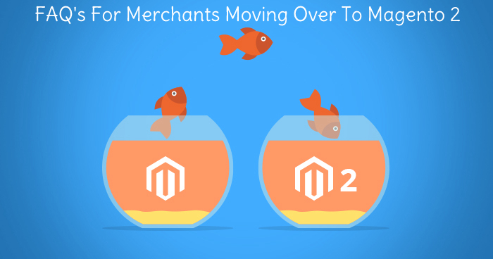 FAQ's For Merchants Moving Over To Magento 2