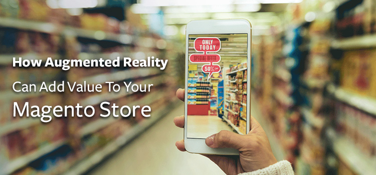 How Augmented Reality Can Add Value To Your Magento Store