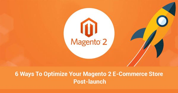6 Ways To Optimize Your Magento 2 E-Commerce Store Post-launch