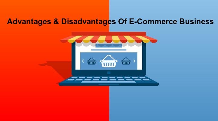 Discover The Advantages & Disadvantages Of E-Commerce Business