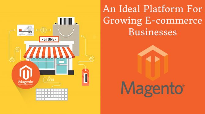 How Magento Serves As An Ideal Platform For Growing E-commerce Businesses