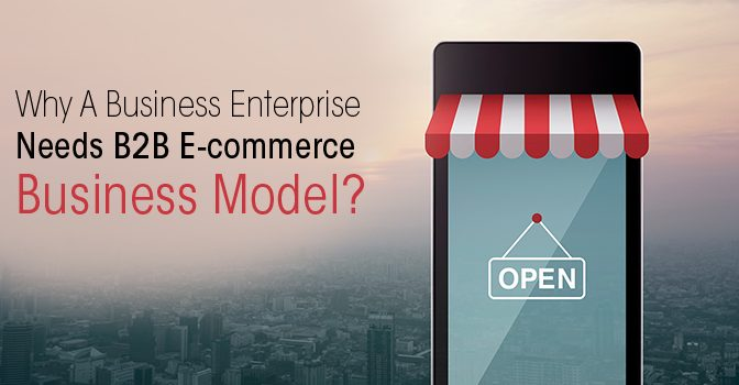 Why A Business Enterprise Needs B2B E-commerce Business Model