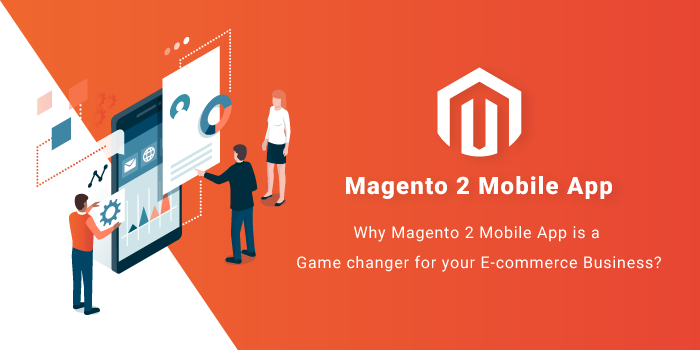 Magento 2 Mobile App is a Game changer for your E-commerce Business
