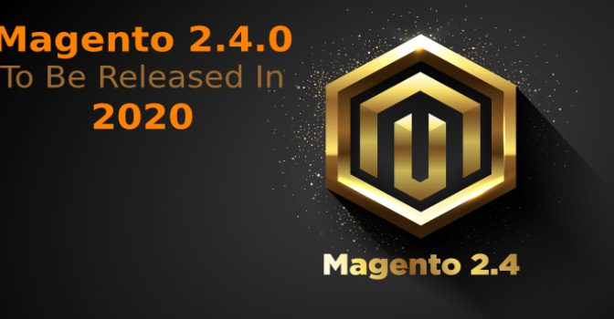 Magento 2.4.0 To Be Released In 2020: What To Expect