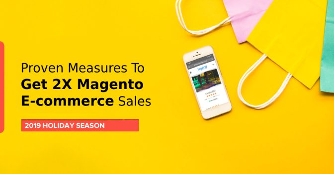 Proven Measures To Get 2X Magento Ecommerce Sales This Holiday Season