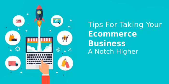Tips For Taking Your Ecommerce Business A Notch Higher In 2020