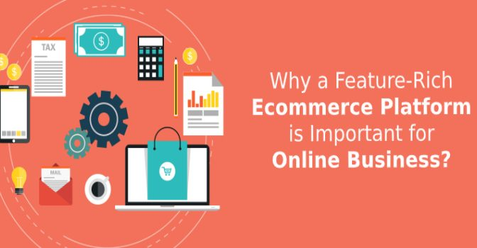 Why a Feature-Rich E-commerce Platform is Important for Online Business