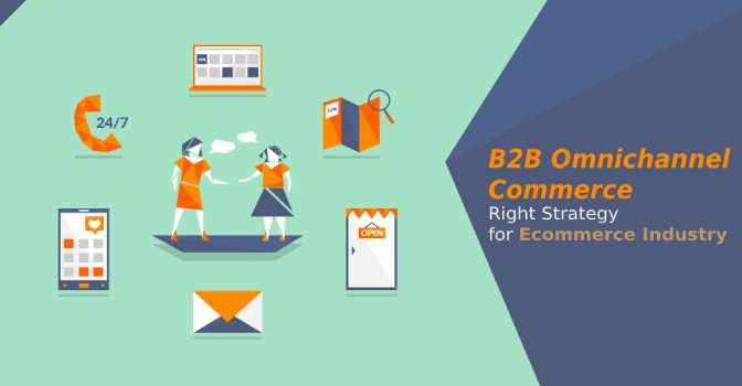 B2B Omnichannel Commerce is the Right Strategy for Ecommerce Industry