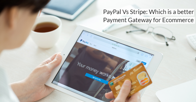 PayPal Vs Stripe: Which is a better Payment Gateway for E-commerce