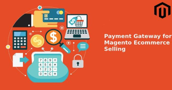 Payment Gateway is Crucial for Magento Ecommerce Selling