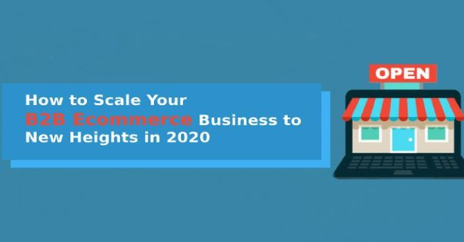 How to Scale Your B2B Ecommerce Business to New Heights in 2020
