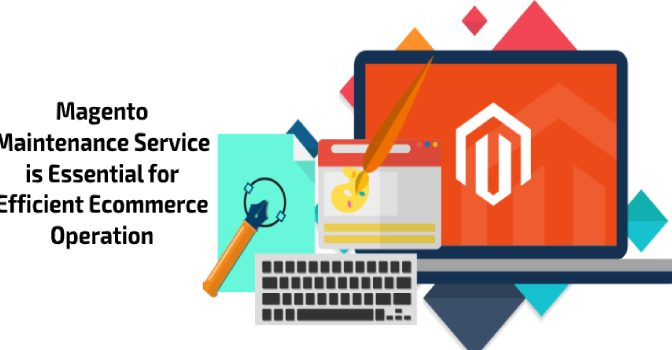 Why Magento Maintenance Service is Essential for Efficient Ecommerce Operation