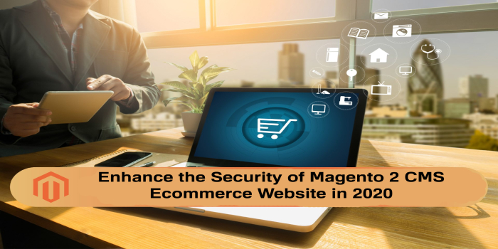 How to Enhance the Security of Magento 2 CMS Ecommerce Website in 2020