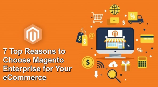 7 Top Reasons to Choose Magento Enterprise for Your eCommerce