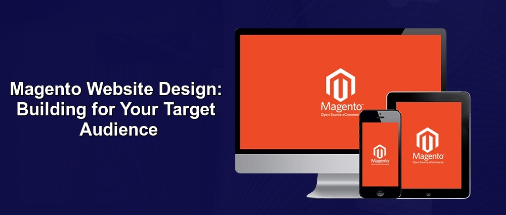 Magento Website Design Building for Your Target Audience