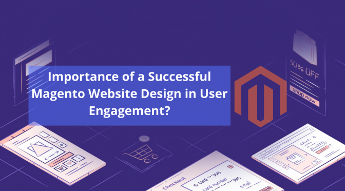 What is the Importance of a Successful Magento Website Design in User Engagement